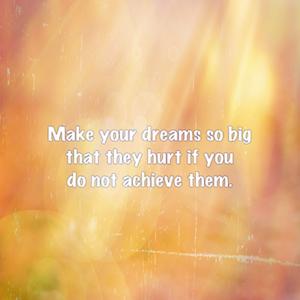make your dreams big